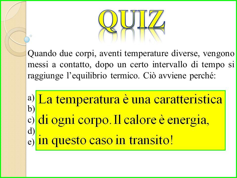 Quando due corpi, aventi temperature diverse, vengono messi a contatto, dopo un certo intervallo di tempo si raggiunge l'equilibrio termico.