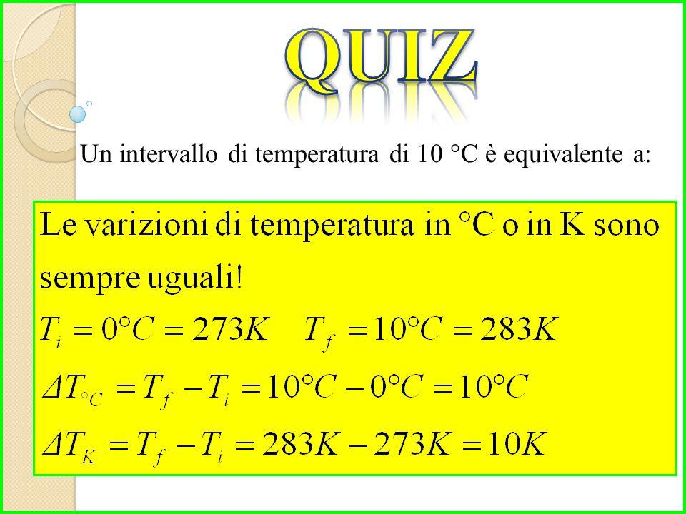 Un intervallo di temperatura di 10 °C è equivalente a: a)10 °F b)283.15 K c)283.15 °C d)273.15 K e)10 K