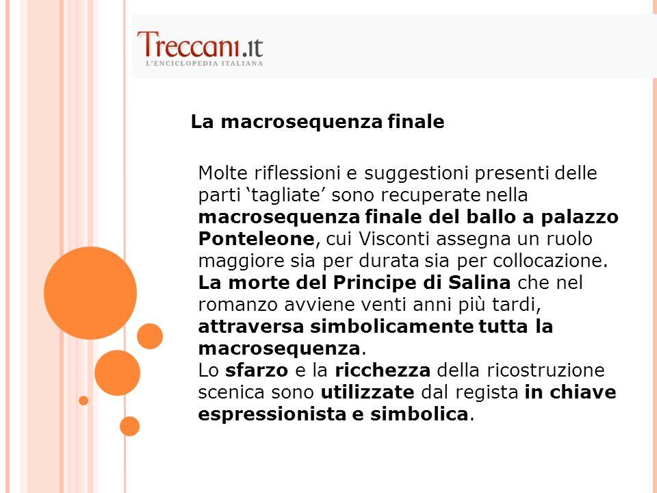 Molte riflessioni e suggestioni presenti delle parti 'tagliate' sono recuperate nella macrosequenza finale del ballo a palazzo Ponteleone, cui Visconti assegna un ruolo maggiore sia per durata sia per collocazione.