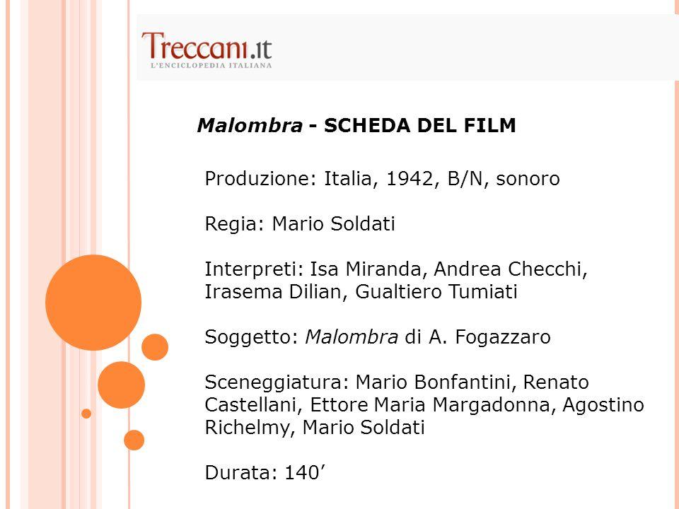 Produzione: Italia, 1942, B/N, sonoro Regia: Mario Soldati Interpreti: Isa Miranda, Andrea Checchi, Irasema Dilian, Gualtiero Tumiati Soggetto: Malombra di A.