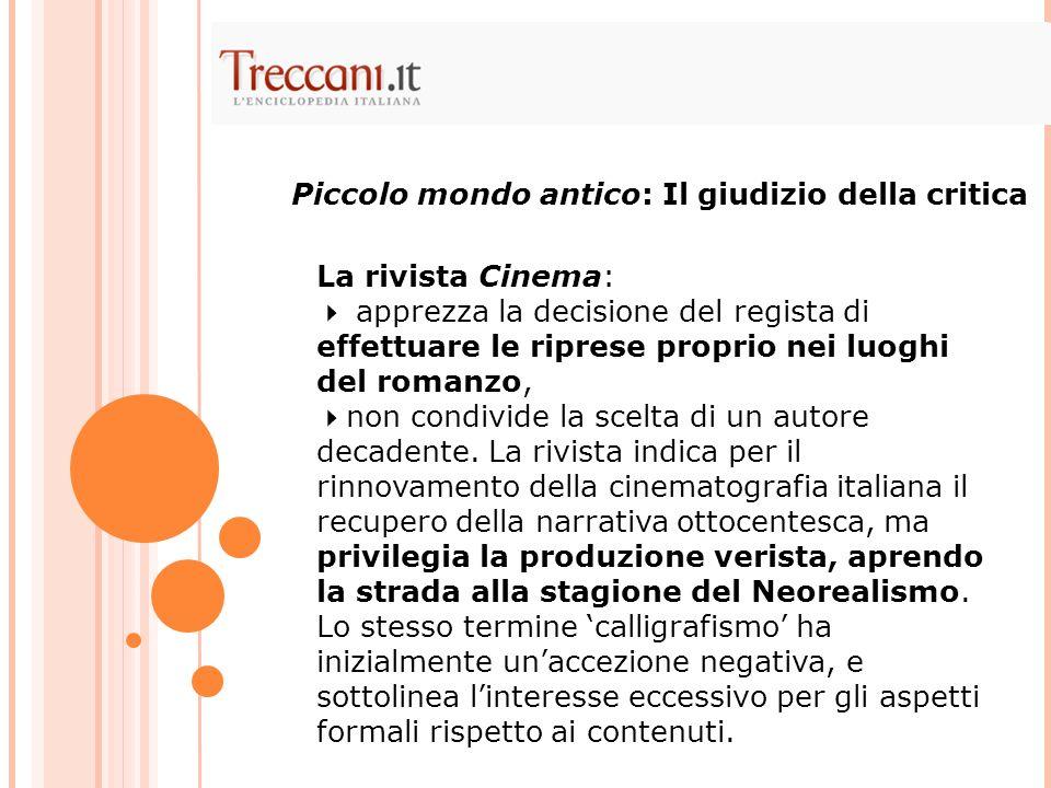 La rivista Cinema:  apprezza la decisione del regista di effettuare le riprese proprio nei luoghi del romanzo,  non condivide la scelta di un autore decadente.