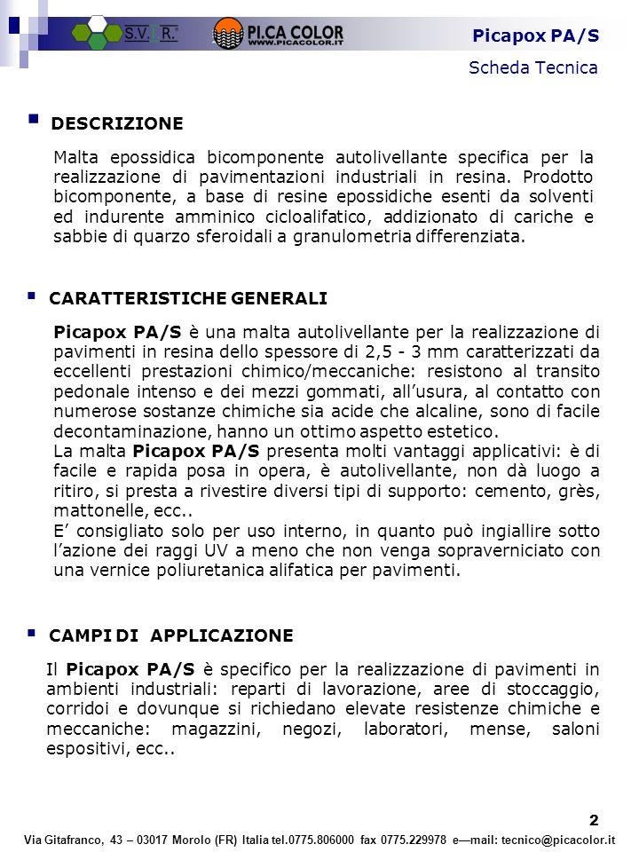 3 Picapox PA/S Scheda Tecnica Via Gitafranco, 43 – 03017 Morolo (FR) Italia tel.0775.806000 fax 0775.229978 e—mail: tecnico@picacolor.it  ESEMPI APPLICATIVI