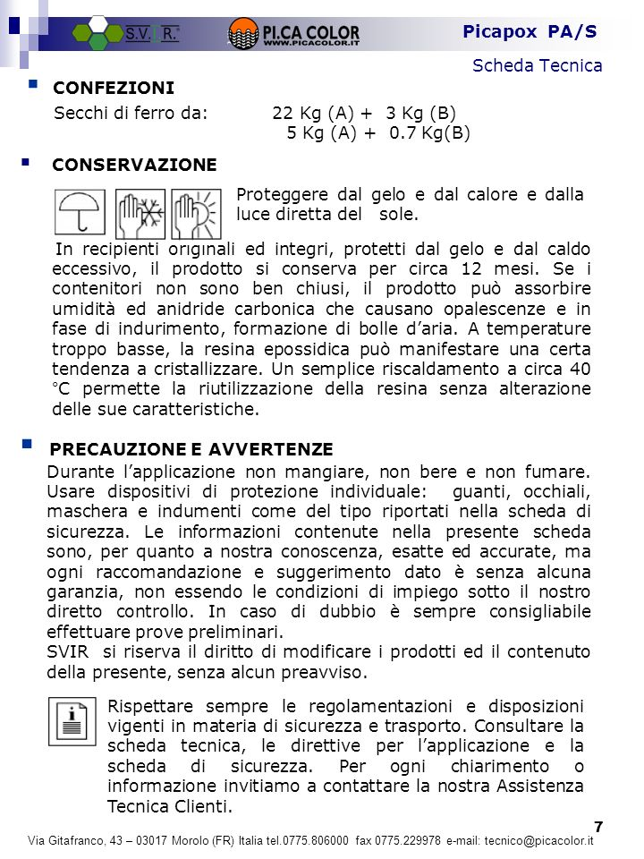 8 Picapox PA/S Via Gitafranco, 43 – 03017 Morolo (FR) Italia tel.0775.806000 fax 0775.229978 e-mail: tecnico@picacolor.it  PRECAUZIONI ED AVVERTENZE Durante l'applicazione non mangiare, non bere e non fumare.