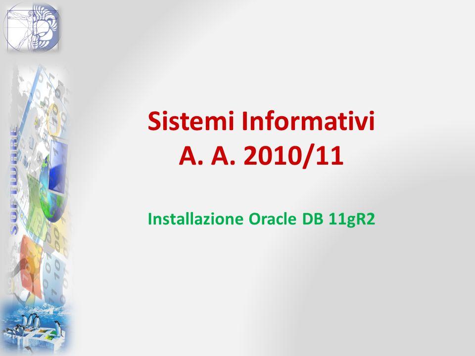 Sistemi Informativi A. A. 2010/11 Installazione Oracle DB 11gR2