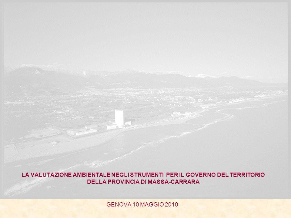LA VALUTAZIONE AMBIENTALE NEGLI STRUMENTI PER IL GOVERNO DEL TERRITORIO DELLA PROVINCIA DI MASSA-CARRARA GENOVA 10 MAGGIO 2010