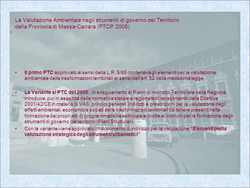 La Valutazione Ambientale negli strumenti di governo del Territorio della Provincia di Massa-Carrara (PTCP 2005) Il primo PTC approvato ai sensi della L.R.