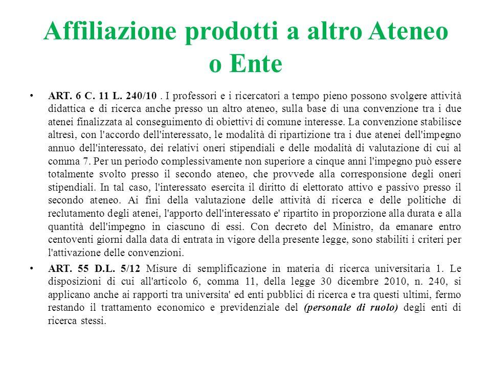 Affiliazione prodotti a altro Ateneo o Ente ART. 6 C. 11 L. 240/10. I professori e i ricercatori a tempo pieno possono svolgere attività didattica e d