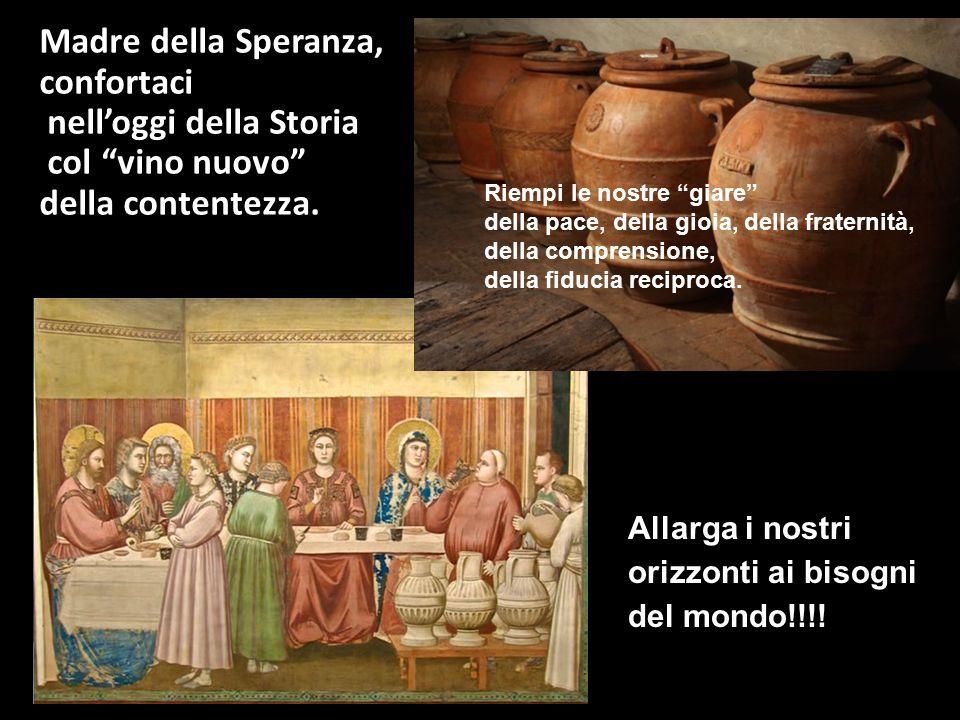 """Madre della Speranza, confortaci nell'oggi della Storia col """"vino nuovo"""" della contentezza. Riempi le nostre """"giare"""" della pace, della gioia, della fr"""