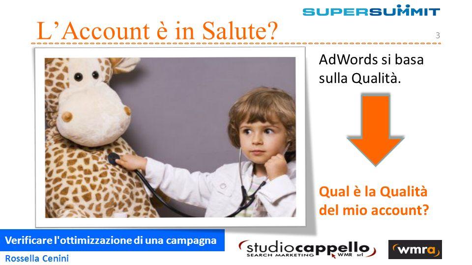 Verificare l ottimizzazione di una campagna 3 Rossella Cenini L'Account è in Salute.