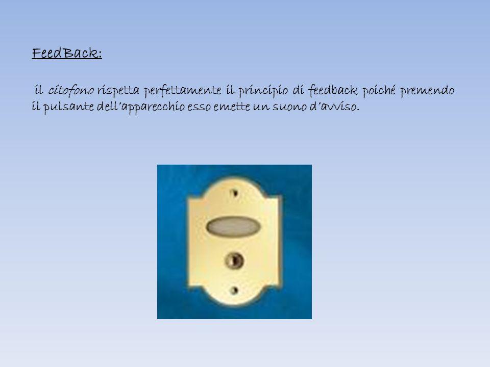 FeedBack: il citofono rispetta perfettamente il principio di feedback poiché premendo il pulsante dell'apparecchio esso emette un suono d'avviso.