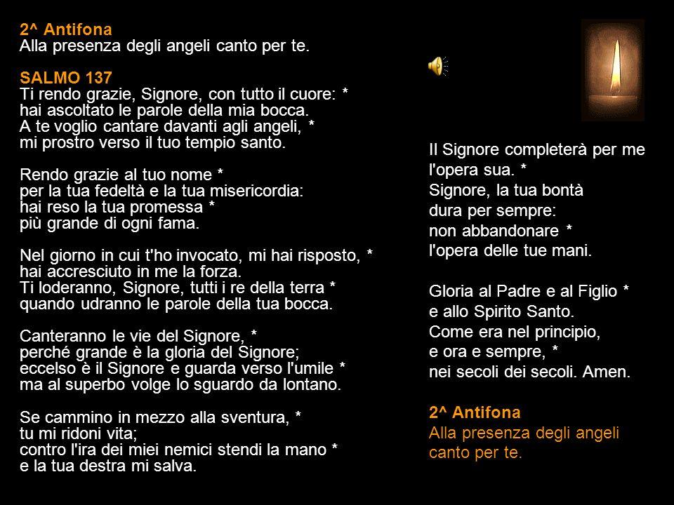 1^ Antifona La tua gloria, o Dio, è cantata dagli angeli nell alto dei cieli.