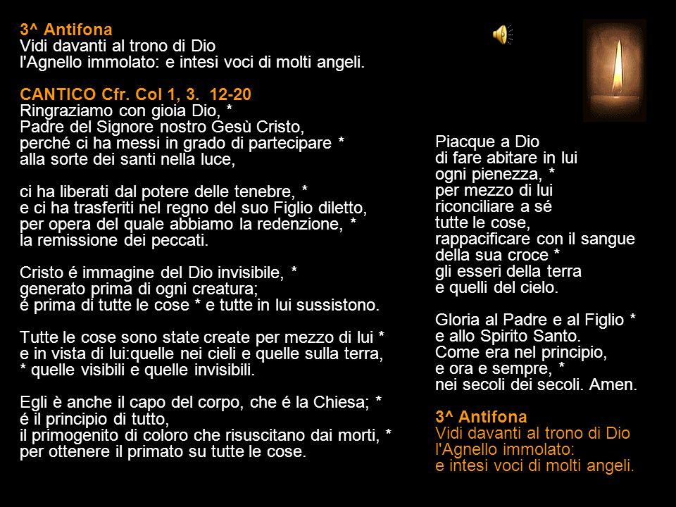 3^ Antifona Vidi davanti al trono di Dio l Agnello immolato: e intesi voci di molti angeli.
