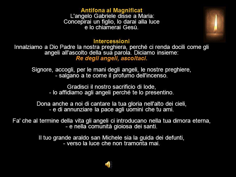 Antifona al Magnificat L angelo Gabriele disse a Maria: Concepirai un figlio, lo darai alla luce e lo chiamerai Gesù.