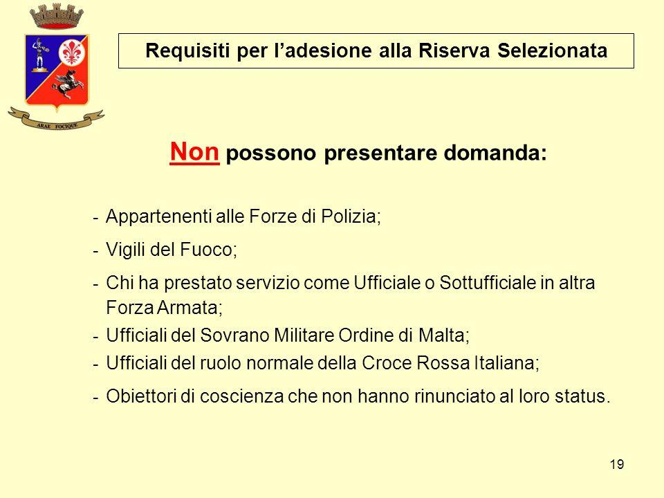19 Requisiti per l'adesione alla Riserva Selezionata - Appartenenti alle Forze di Polizia; - Vigili del Fuoco; - Chi ha prestato servizio come Ufficia