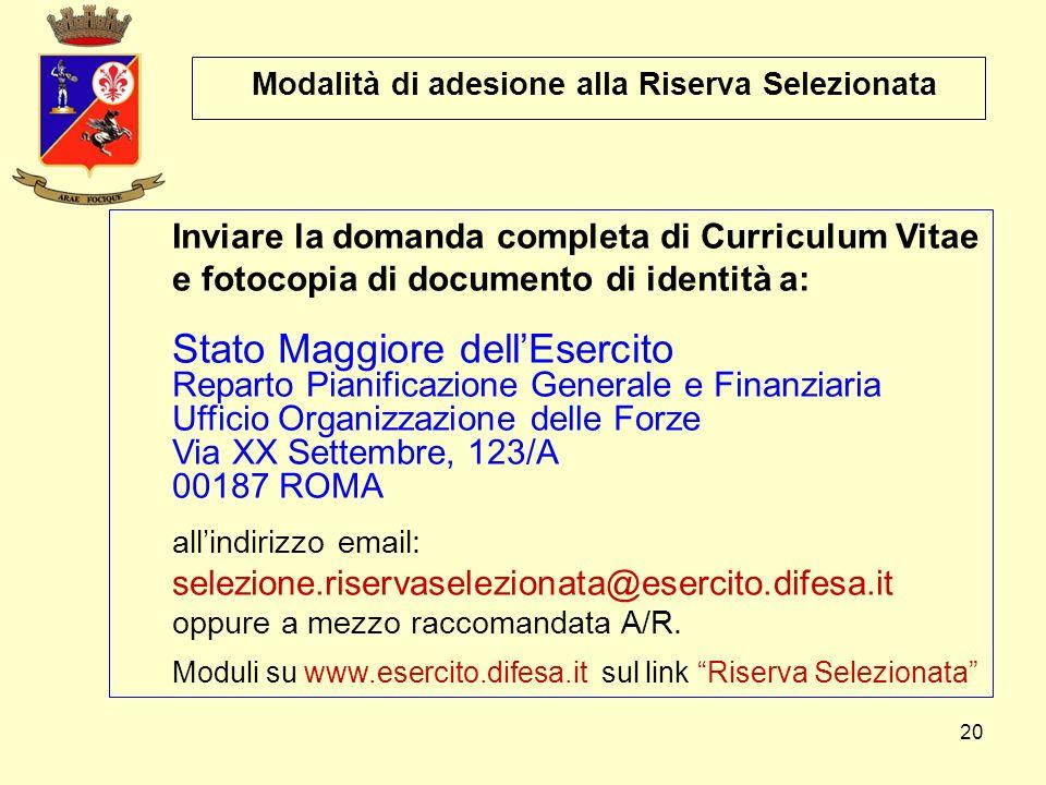 20 Modalità di adesione alla Riserva Selezionata Inviare la domanda completa di Curriculum Vitae e fotocopia di documento di identità a: Stato Maggior