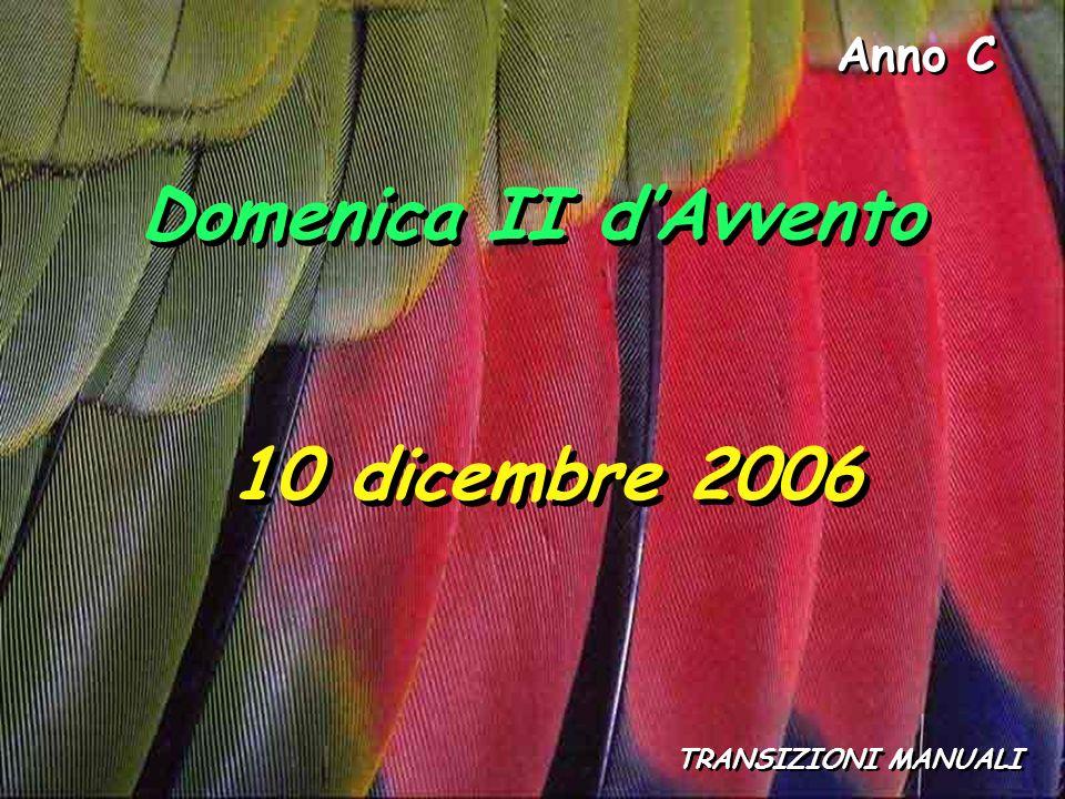 Anno C TRANSIZIONI MANUALI Domenica II d'Avvento 10 dicembre 2006