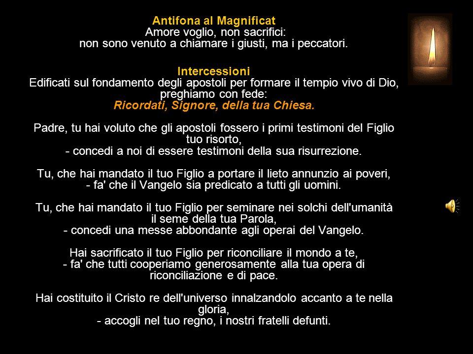 Antifona al Magnificat Amore voglio, non sacrifici: non sono venuto a chiamare i giusti, ma i peccatori.
