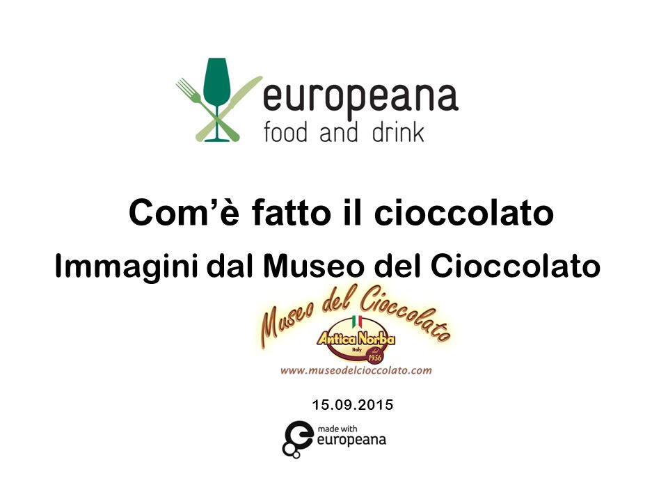 5/25/20152 www.foodanddrinkeurope.eu This Educational Resource has been developed by Sapienza Università di Roma and Museo del Cioccolato within the Europeana Food and Drink Project, demonstrating the value and potential of food and drink- related content sourced through Europeana.