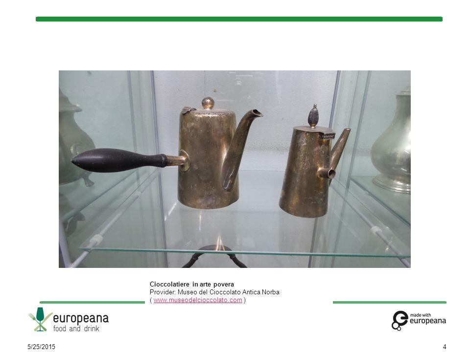 5/25/20154 Cioccolatiere in arte povera Provider: Museo del Cioccolato Antica Norba ( www.museodelcioccolato.com )www.museodelcioccolato.com
