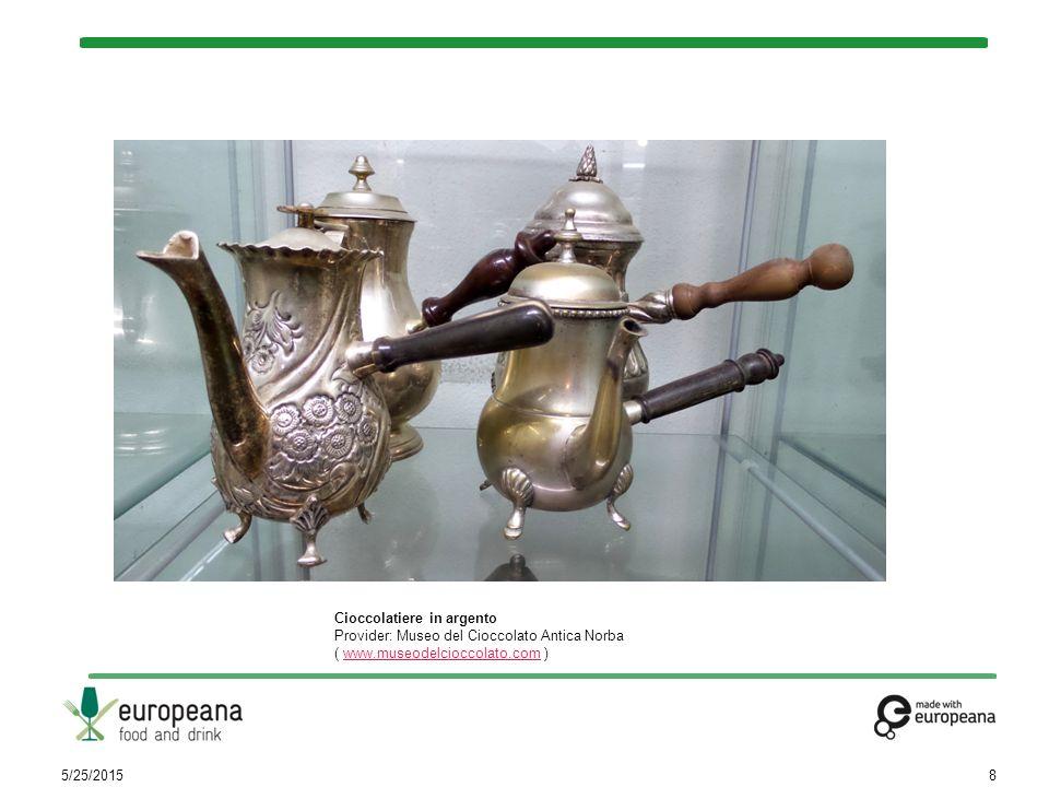 5/25/20158 Cioccolatiere in argento Provider: Museo del Cioccolato Antica Norba ( www.museodelcioccolato.com )www.museodelcioccolato.com