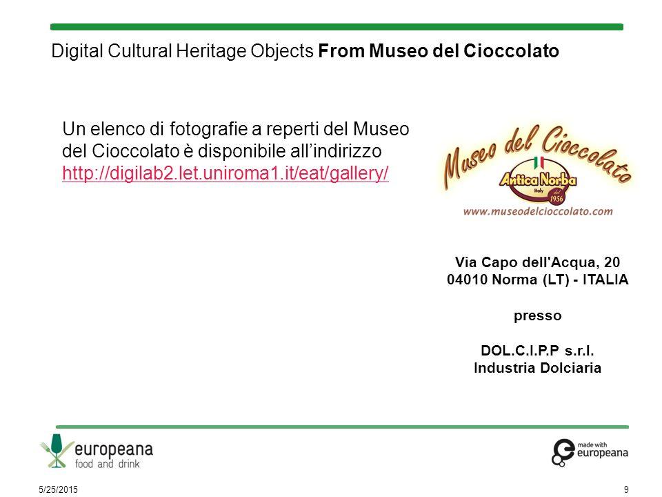 Digital Cultural Heritage Objects From Museo del Cioccolato 5/25/20159 Via Capo dell Acqua, 20 04010 Norma (LT) - ITALIA presso DOL.C.I.P.P s.r.l.