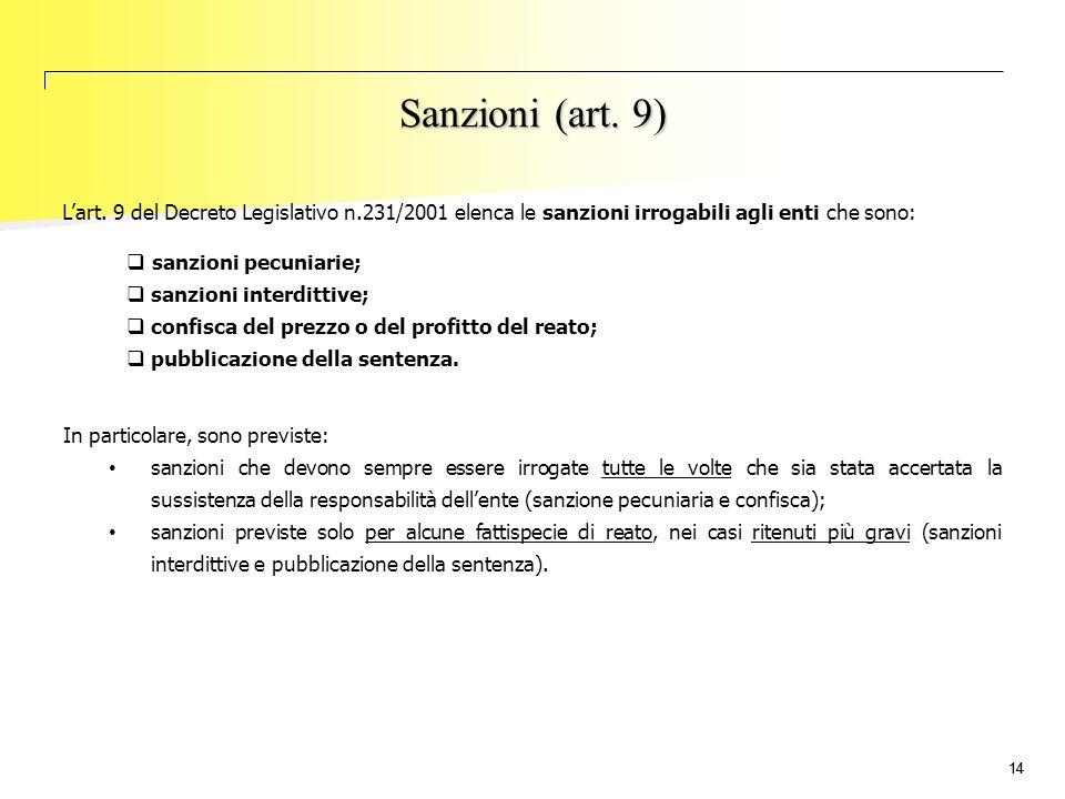 14 L'art. 9 del Decreto Legislativo n.231/2001 elenca le sanzioni irrogabili agli enti che sono:  sanzioni pecuniarie;  sanzioni interdittive;  con