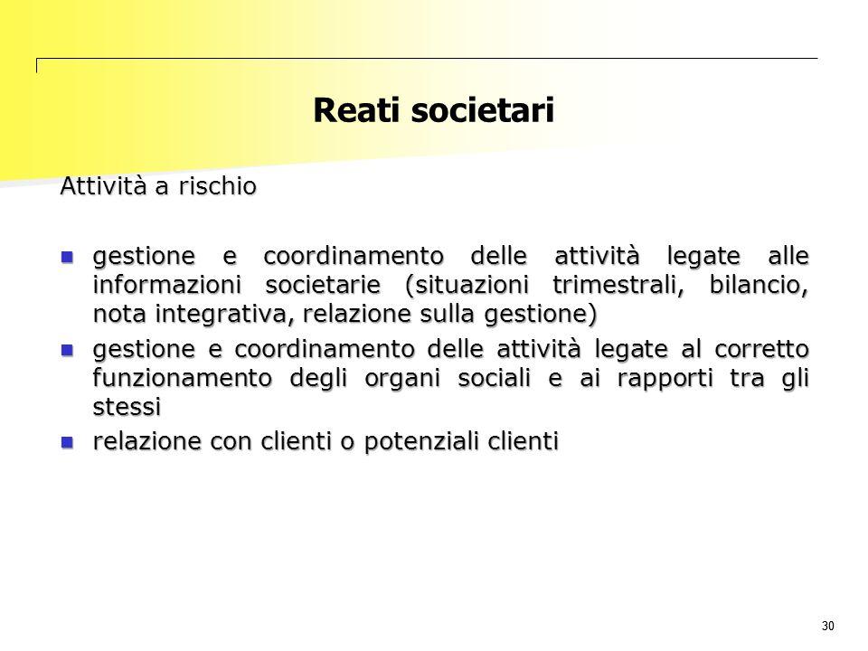 30 Reati societari Attività a rischio gestione e coordinamento delle attività legate alle informazioni societarie (situazioni trimestrali, bilancio, n