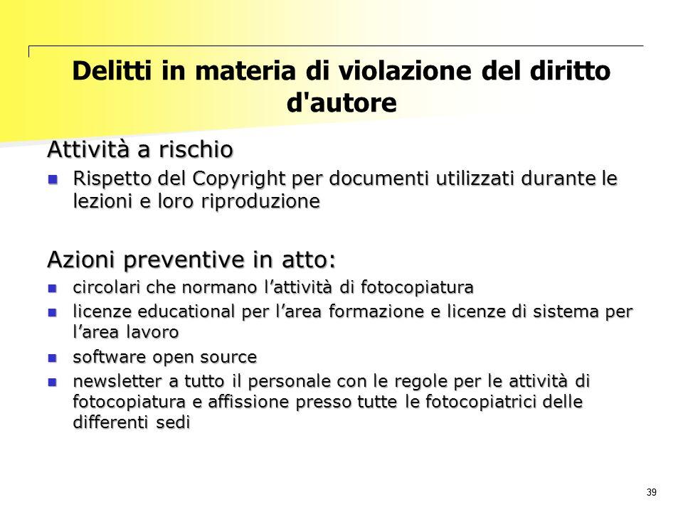 39 Delitti in materia di violazione del diritto d'autore Attività a rischio Rispetto del Copyright per documenti utilizzati durante le lezioni e loro