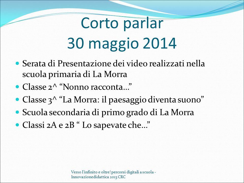 """Corto parlar 30 maggio 2014 Serata di Presentazione dei video realizzati nella scuola primaria di La Morra Classe 2^ """"Nonno racconta…"""" Classe 3^ """"La M"""