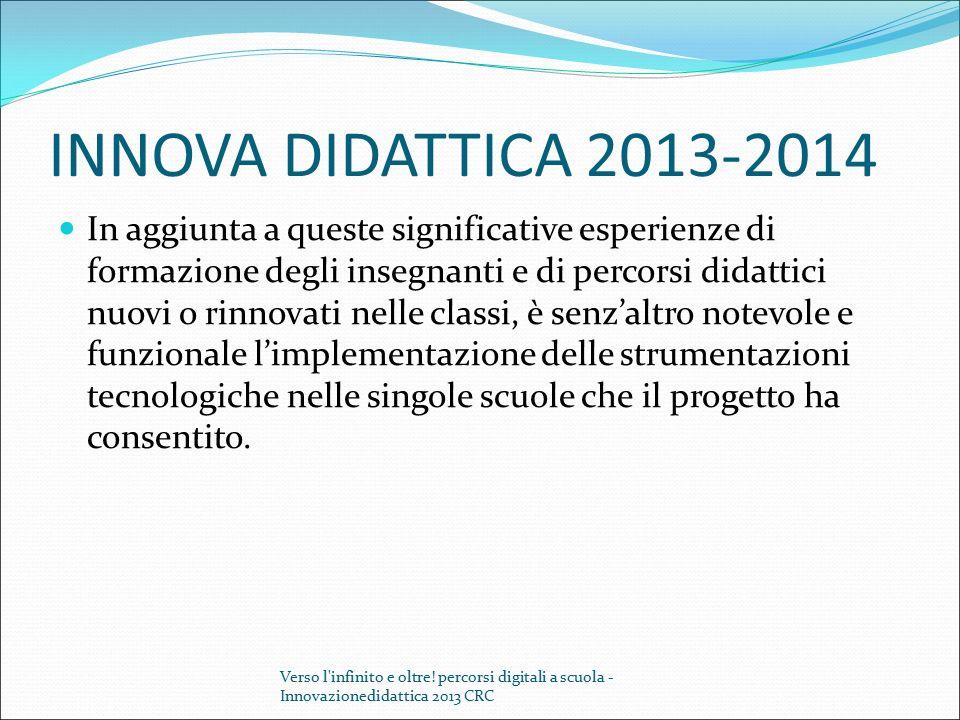 INNOVA DIDATTICA 2013-2014 In aggiunta a queste significative esperienze di formazione degli insegnanti e di percorsi didattici nuovi o rinnovati nell