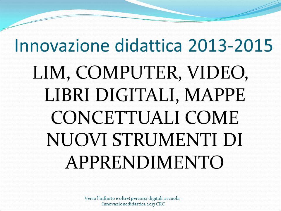 Innovazione didattica 2013-2015 LIM, COMPUTER, VIDEO, LIBRI DIGITALI, MAPPE CONCETTUALI COME NUOVI STRUMENTI DI APPRENDIMENTO Verso l'infinito e oltre