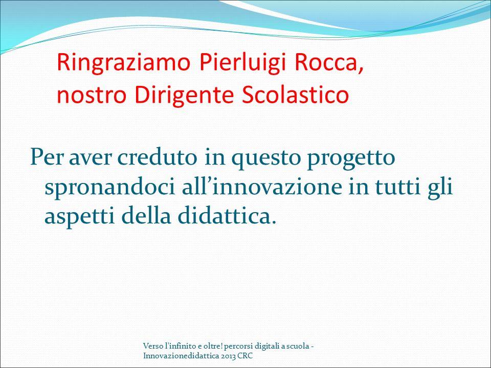 Ringraziamo Pierluigi Rocca, nostro Dirigente Scolastico Per aver creduto in questo progetto spronandoci all'innovazione in tutti gli aspetti della di
