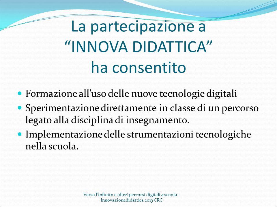 """La partecipazione a """"INNOVA DIDATTICA"""" ha consentito Formazione all'uso delle nuove tecnologie digitali Sperimentazione direttamente in classe di un p"""