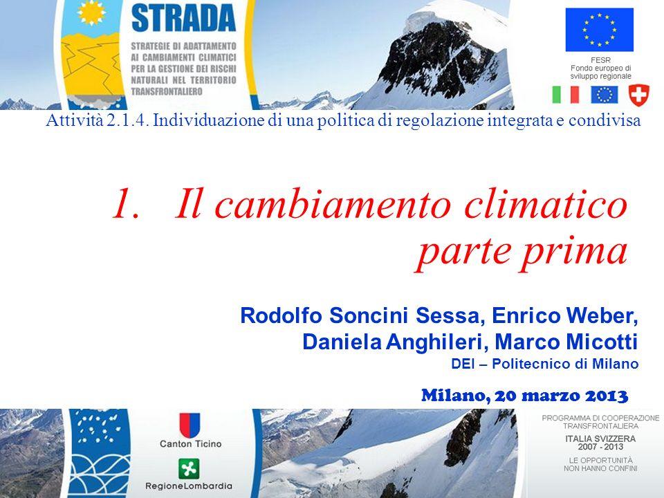 Rodolfo Soncini Sessa, Enrico Weber, Daniela Anghileri, Marco Micotti DEI – Politecnico di Milano 1.Il cambiamento climatico parte prima Attività 2.1.