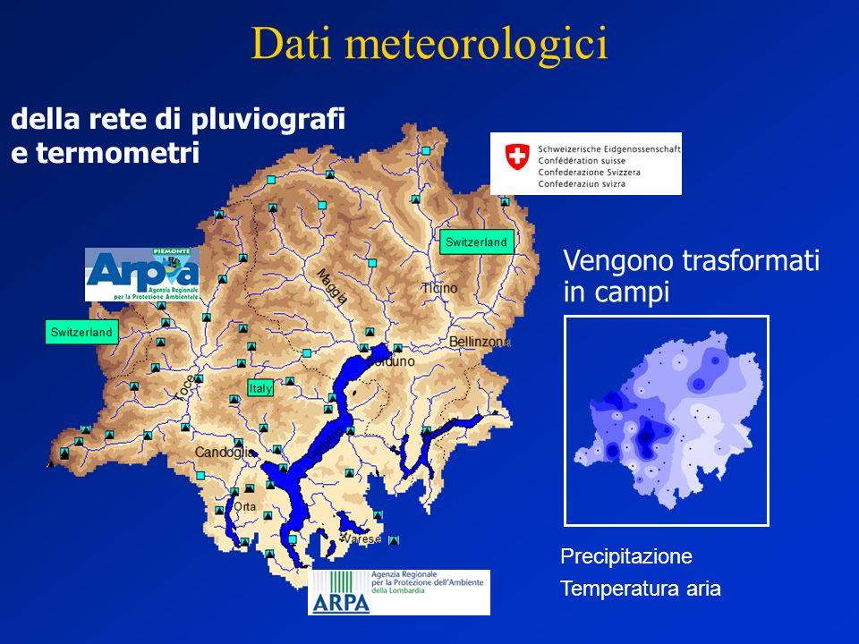 della rete di pluviografi e termometri Precipitazione Temperatura aria Vengono trasformati in campi Dati meteorologici