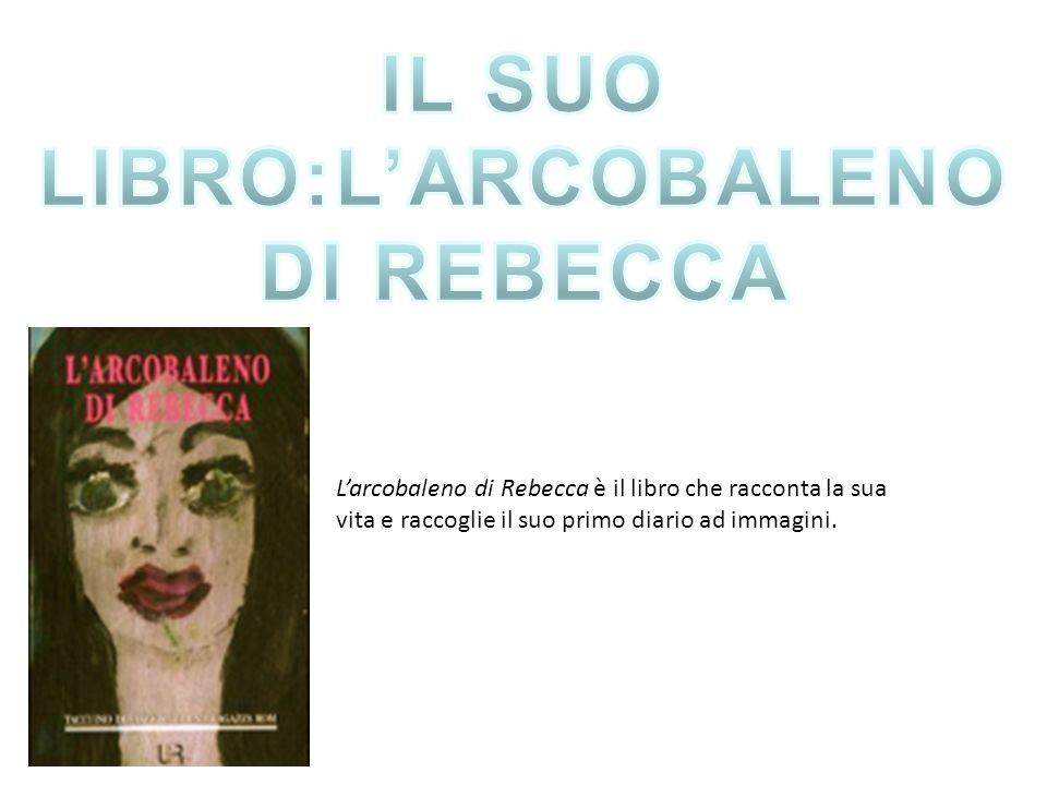 L'arcobaleno di Rebecca è il libro che racconta la sua vita e raccoglie il suo primo diario ad immagini.