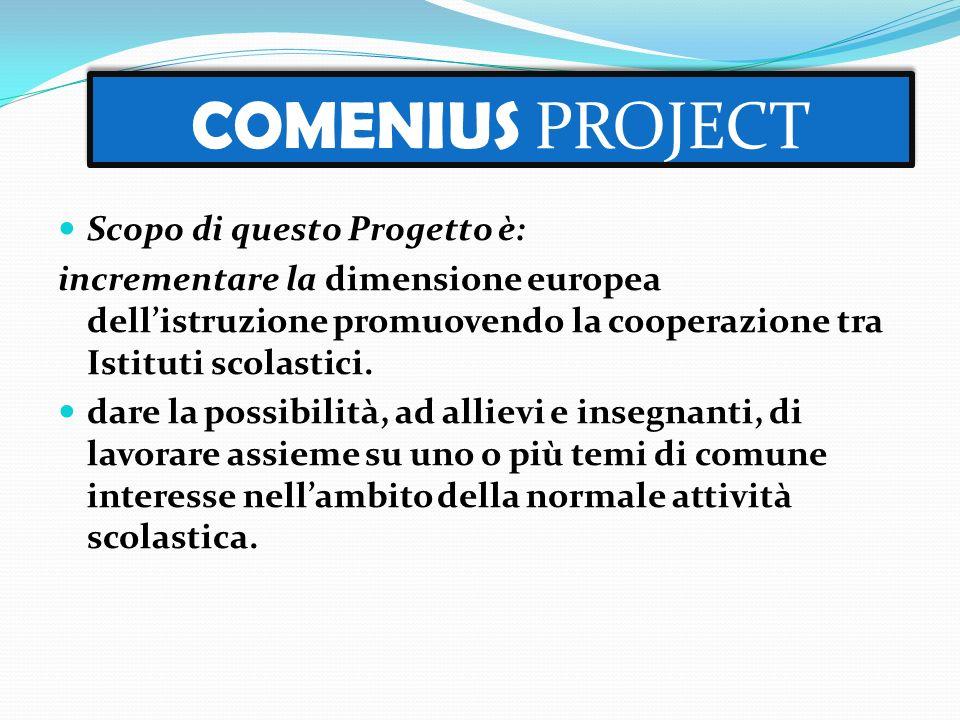 Scopo di questo Progetto è: incrementare la dimensione europea dell'istruzione promuovendo la cooperazione tra Istituti scolastici. dare la possibilit