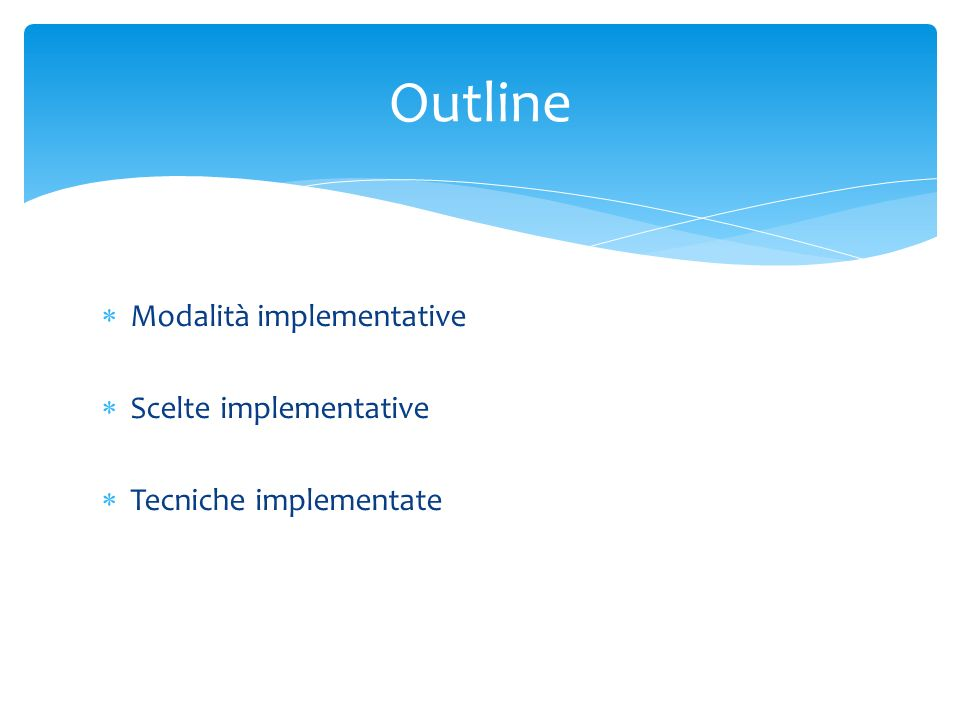  Modalità implementative  Scelte implementative  Tecniche implementate Outline