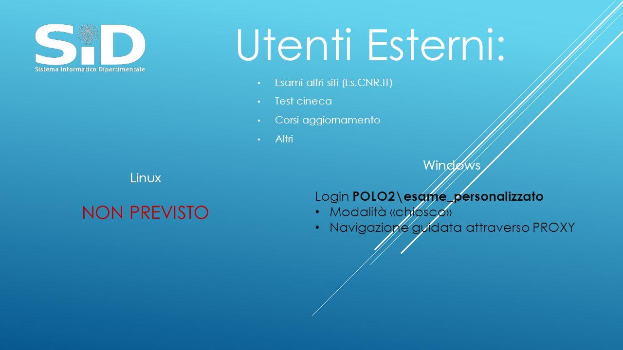 Utenti Esterni: Esami altri siti (Es.CNR.IT) Test cineca Corsi aggiornamento Altri Linux NON PREVISTO Windows Login POLO2\esame_personalizzato Modalit