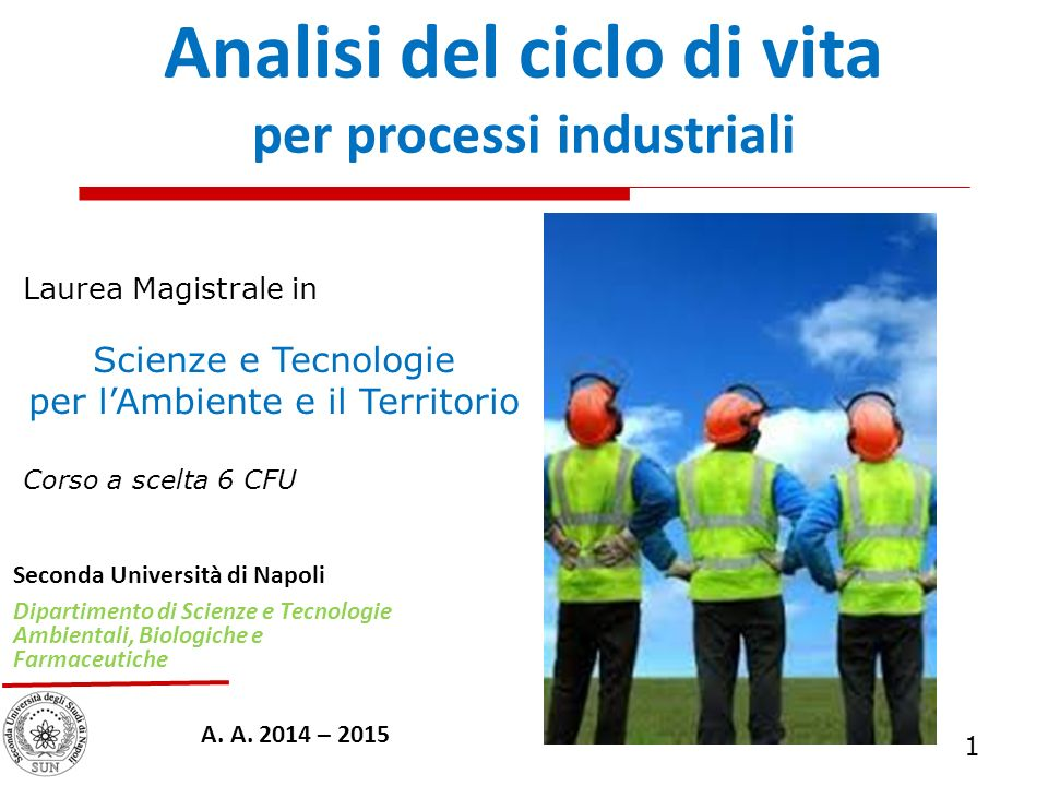 Analisi del ciclo di vita per processi industriali Seconda Università di Napoli Dipartimento di Scienze e Tecnologie Ambientali, Biologiche e Farmaceu
