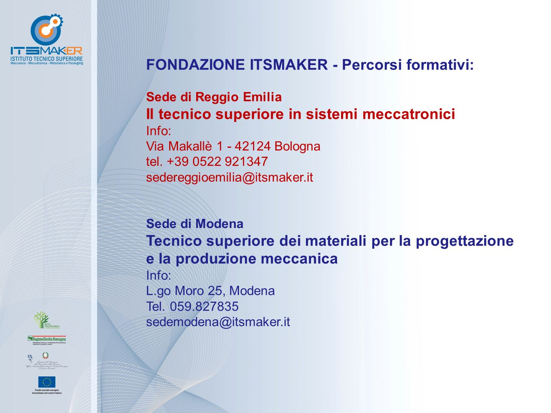 FONDAZIONE ITSMAKER - Percorsi formativi: Sede di Reggio Emilia Il tecnico superiore in sistemi meccatronici Info: Via Makallè 1 - 42124 Bologna tel.