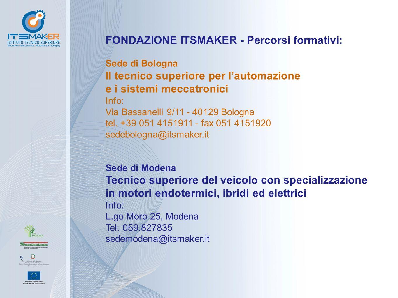 FONDAZIONE ITSMAKER - Percorsi formativi: Sede di Bologna Il tecnico superiore per l'automazione e i sistemi meccatronici Info: Via Bassanelli 9/11 -