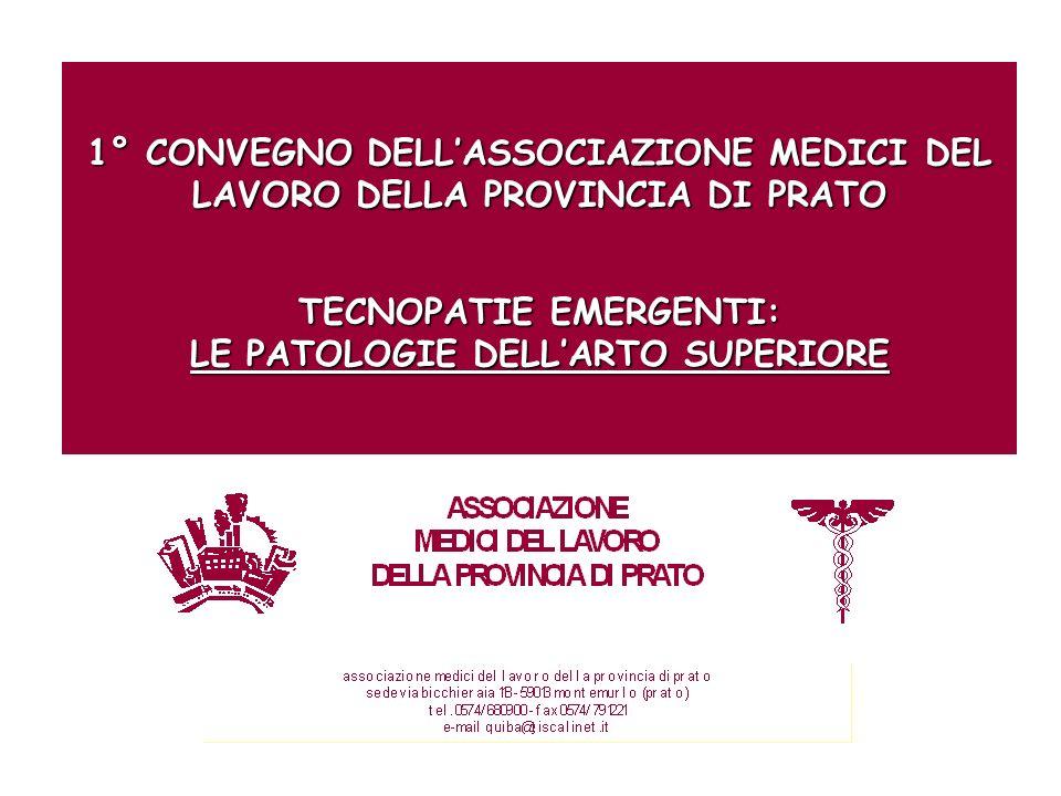 1° CONVEGNO DELL'ASSOCIAZIONE MEDICI DEL LAVORO DELLA PROVINCIA DI PRATO TECNOPATIE EMERGENTI: LE PATOLOGIE DELL'ARTO SUPERIORE