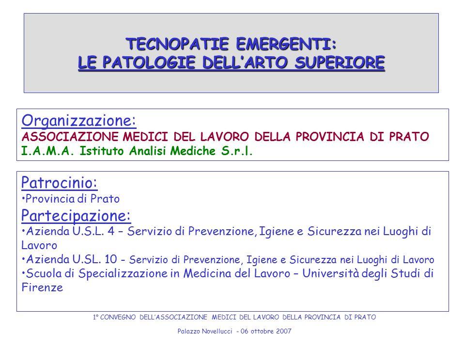TECNOPATIE EMERGENTI: LE PATOLOGIE DELL'ARTO SUPERIORE 1° CONVEGNO DELL'ASSOCIAZIONE MEDICI DEL LAVORO DELLA PROVINCIA DI PRATO Palazzo Novellucci - 0