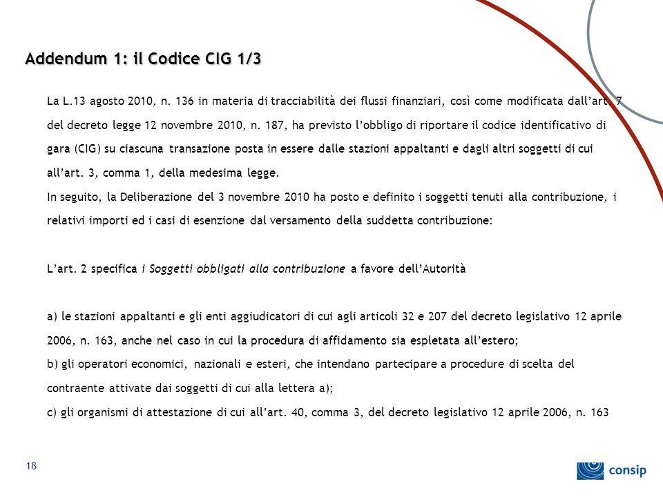 Addendum 1: il Codice CIG 1/3 La L.13 agosto 2010, n. 136 in materia di tracciabilità dei flussi finanziari, così come modificata dall'art. 7 del decr