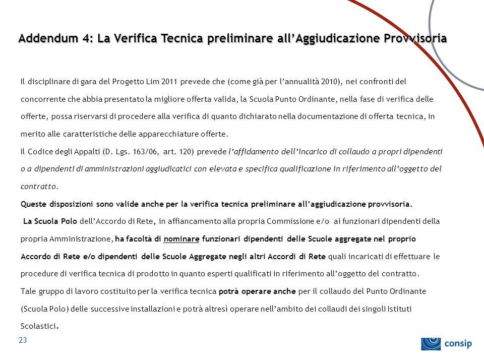 Addendum 4: La Verifica Tecnica preliminare all'Aggiudicazione Provvisoria Il disciplinare di gara del Progetto Lim 2011 prevede che (come già per l'a