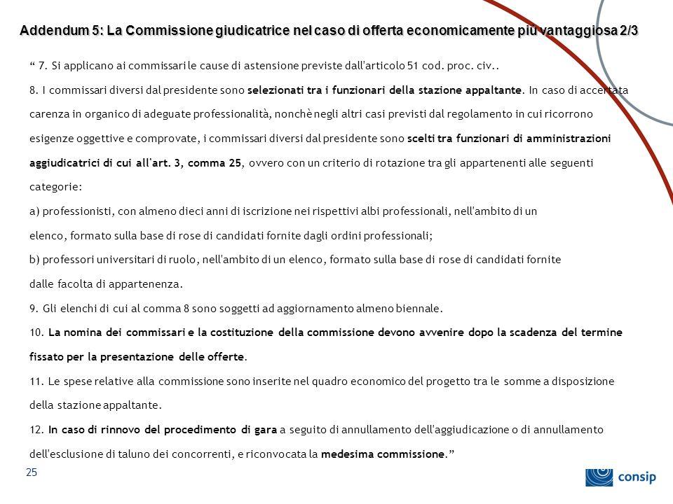 """Addendum 5: La Commissione giudicatrice nel caso di offerta economicamente più vantaggiosa 2/3 """" 7. Si applicano ai commissari le cause di astensione"""