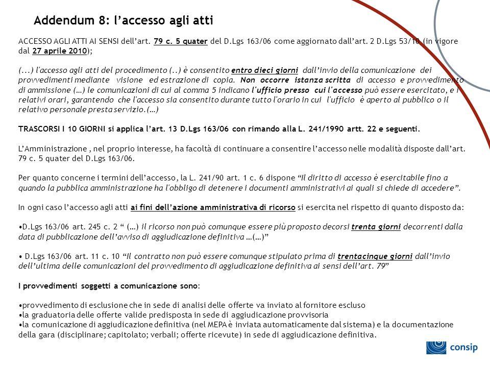 ACCESSO AGLI ATTI AI SENSI dell'art. 79 c. 5 quater del D.Lgs 163/06 come aggiornato dall'art. 2 D.Lgs 53/10 (in vigore dal 27 aprile 2010); (...) l'a