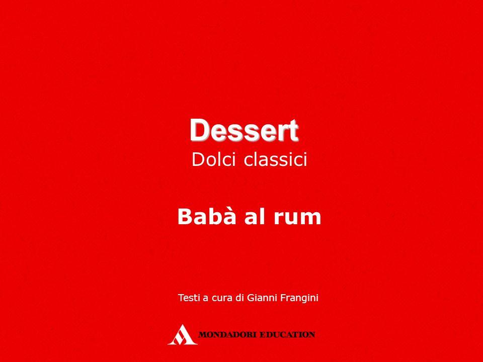 Dessert Dolci classici Babà al rum Testi a cura di Gianni Frangini