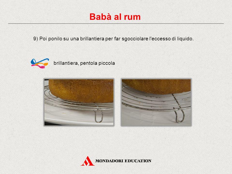 9) Poi ponilo su una brillantiera per far sgocciolare l eccesso di liquido.